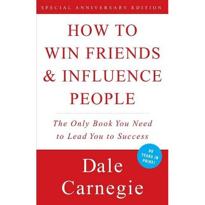 How To Win Friends and Influence People 07/20/2015 Self Improvement - by Dale Carnegie (Paperback)