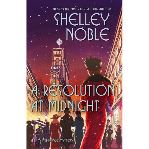 A Resolution at Midnight - (Lady Dunbridge Mystery) by  Shelley Noble (Hardcover) - image 1 of 1