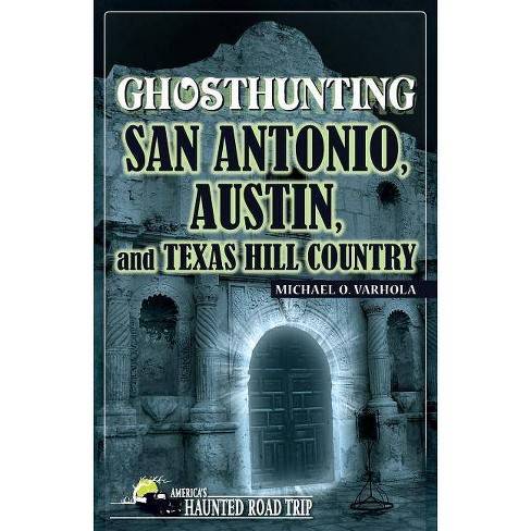Ghosthunting San Antonio, Austin, and Texas Hill Country - (America's Haunted Road Trip) (Hardcover) - image 1 of 1