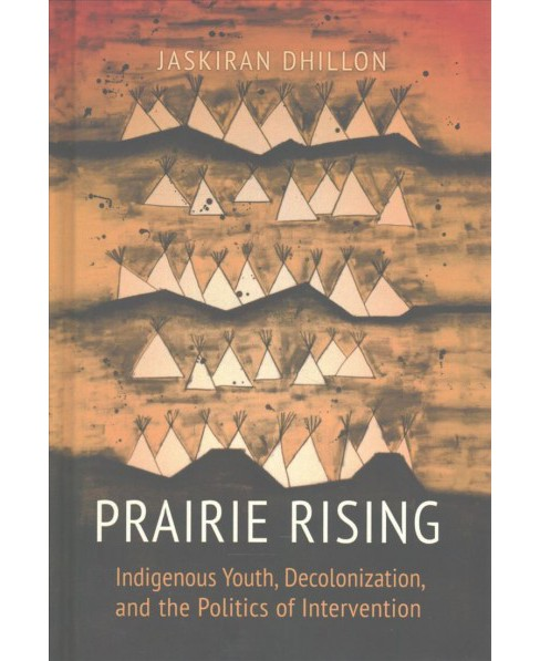 Prairie Rising : Indigenous Youth, Decolonization, and the Politics of Intervention (Hardcover) - image 1 of 1