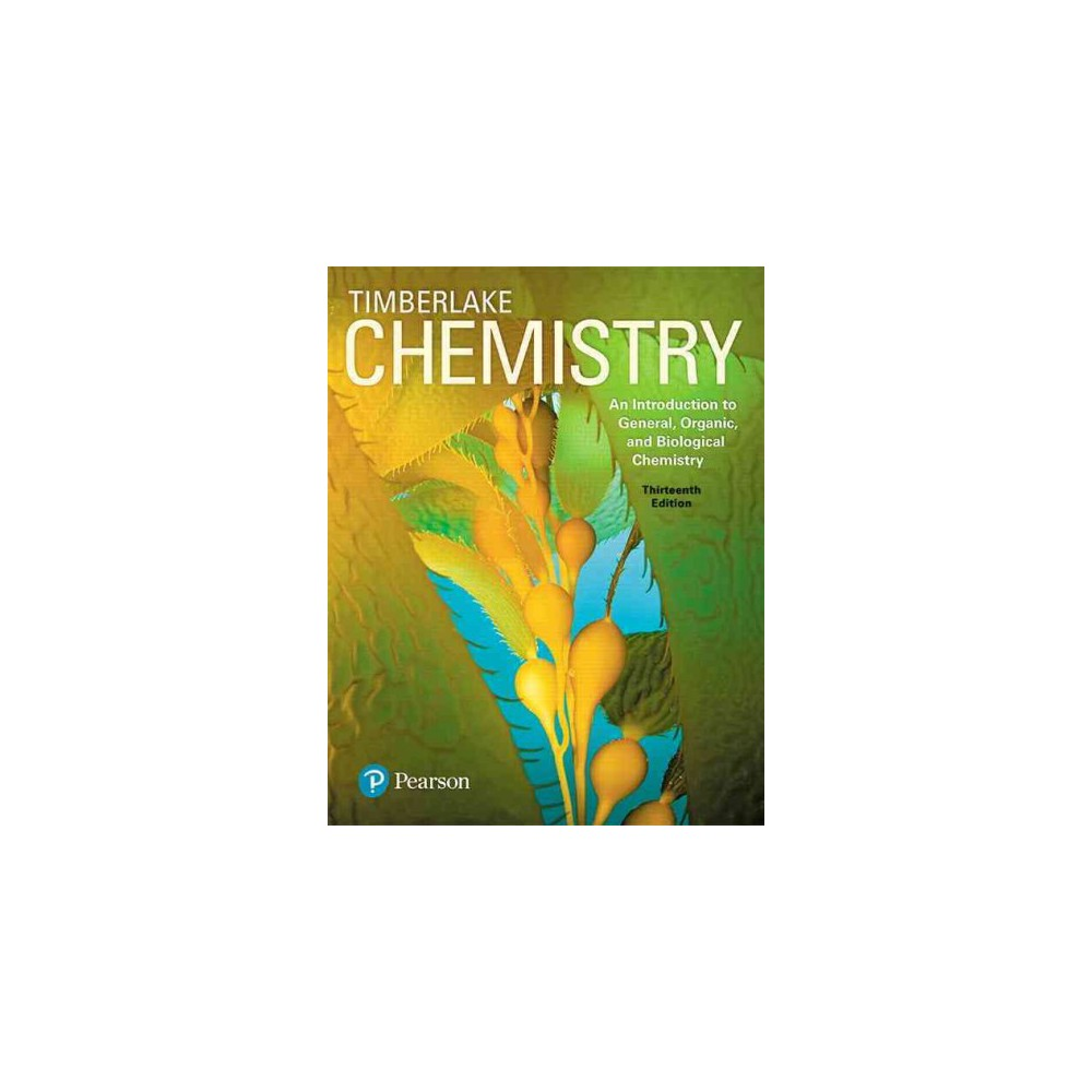 Chemistry : An Introduction to General, Organic, and Biological Chemistry (Hardcover) (Karen Timberlake)