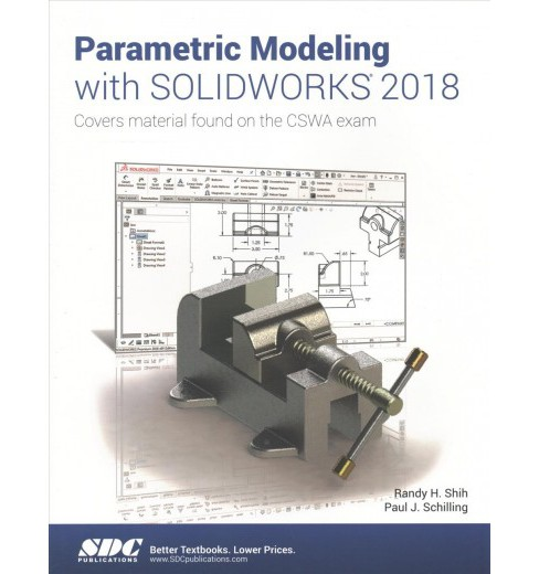Parametric Modeling With Solidworks 2018 : Covers Material Found on the Cswa Exam -  (Paperback) - image 1 of 1