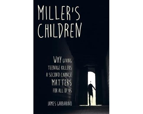 Miller's Children : Why Giving Teenage Killers a Second Chance Matters for All of Us -  (Paperback) - image 1 of 1