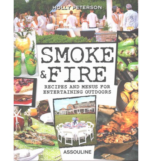 Smoke & Fire : Recipes and Menus for Entertaining Outdoors (Hardcover) (Holly Peterson) - image 1 of 1