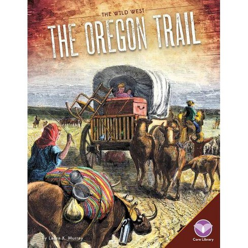 The Oregon Trail - (Wild West) by  Laura K Murray (Hardcover) - image 1 of 1