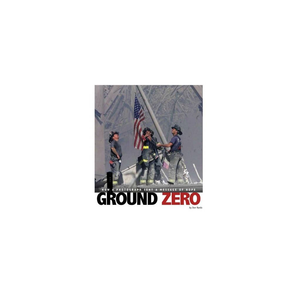 Ground Zero : How a Photograph Sent a Message of Hope (Paperback) (Don Nardo)