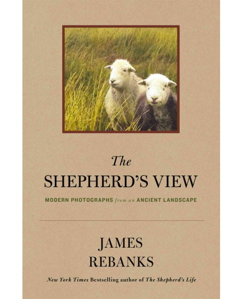 Shepherd's View : Modern Photographs from an Ancient Landscape (Hardcover) (James Rebanks) - image 1 of 1