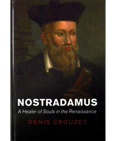 Nostradamus : A Healer of Souls in the Renaissance (Hardcover) (Denis Crouzet) - image 1 of 1