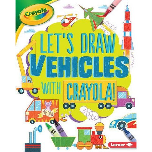 Let's Draw Vehicles with Crayola (R) ! - (Let's Draw with Crayola (R) !) by  Kathy Allen (Hardcover) - image 1 of 1
