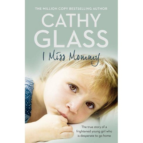 I Miss Mommy: The True Story of a Frightened Young Girl Who Is Desperate to Go Home - by  Cathy Glass - image 1 of 1