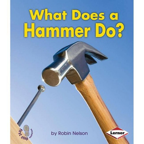 What Does a Hammer Do? - (First Step Nonfiction: Tools at Work) by  Robin Nelson (Paperback) - image 1 of 1
