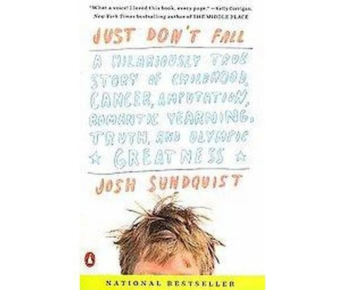 Just Don't Fall : A Hilariously True Story of Childhood, Cancer, Amputation, Romantic Yearning, Truth, - image 1 of 1