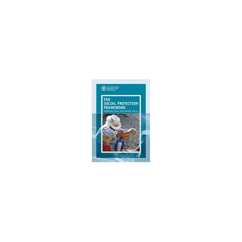 Fao Social Protection Framework : Promoting Rural Development for All - (Paperback)
