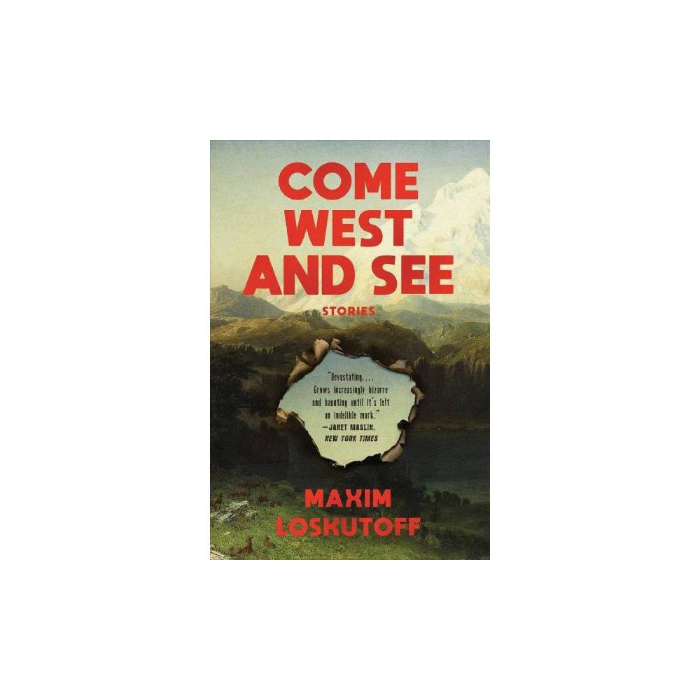 Come West and See : Stories - Reprint by Maxim Loskutoff (Paperback)