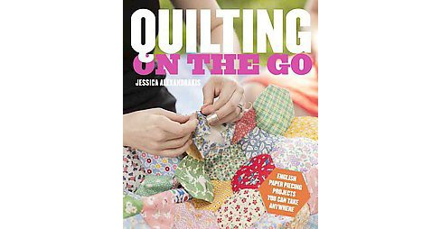 Quilting on the Go : English Paper Piecing Projects You Can Take Anywhere (Paperback) (Jessica - image 1 of 1