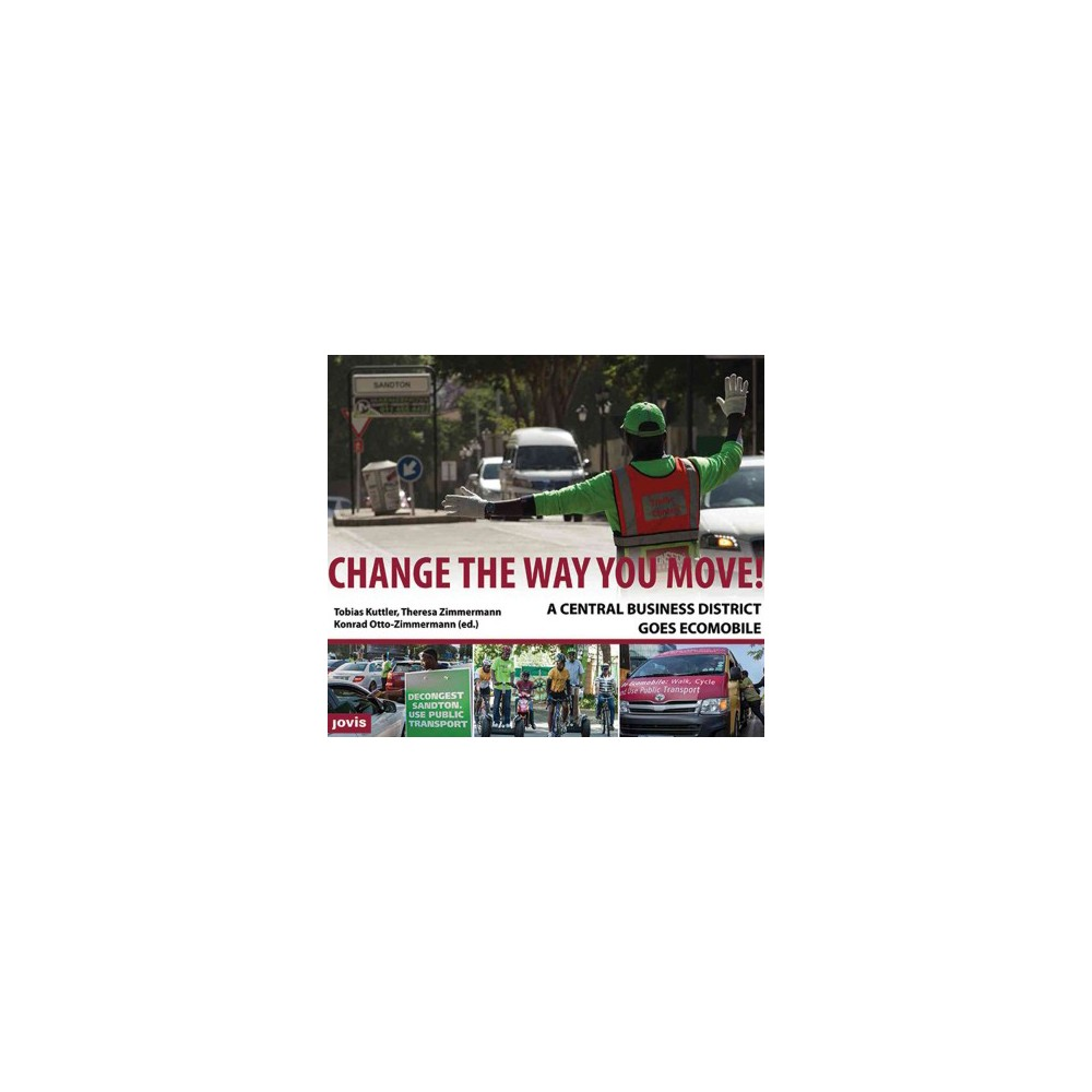 Change the Way You Move! : A Central Business District Goes Ecomobile (Paperback) (Tobias Kuttler &