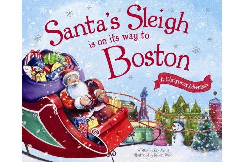 Santa's Sleigh Is on Its Way to Boston : A Christmas Adventure (Hardcover) (Eric James) - image 1 of 1