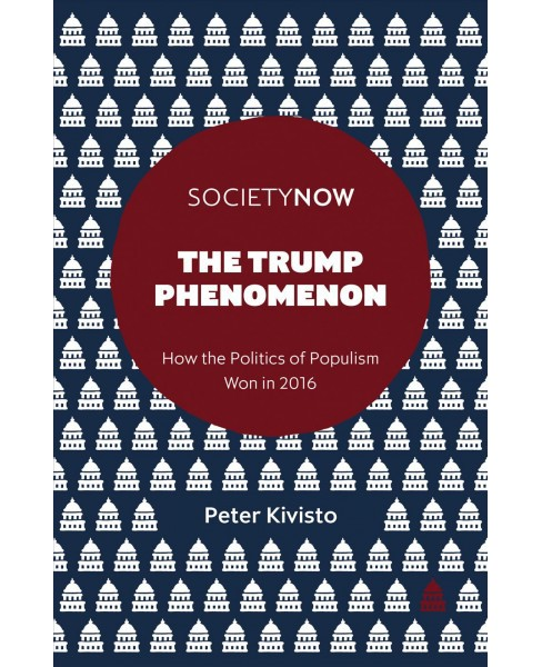 Trump Phenomenon : How the Politics of Populism Won in 2016 (Paperback) (Peter Kivisto) - image 1 of 1