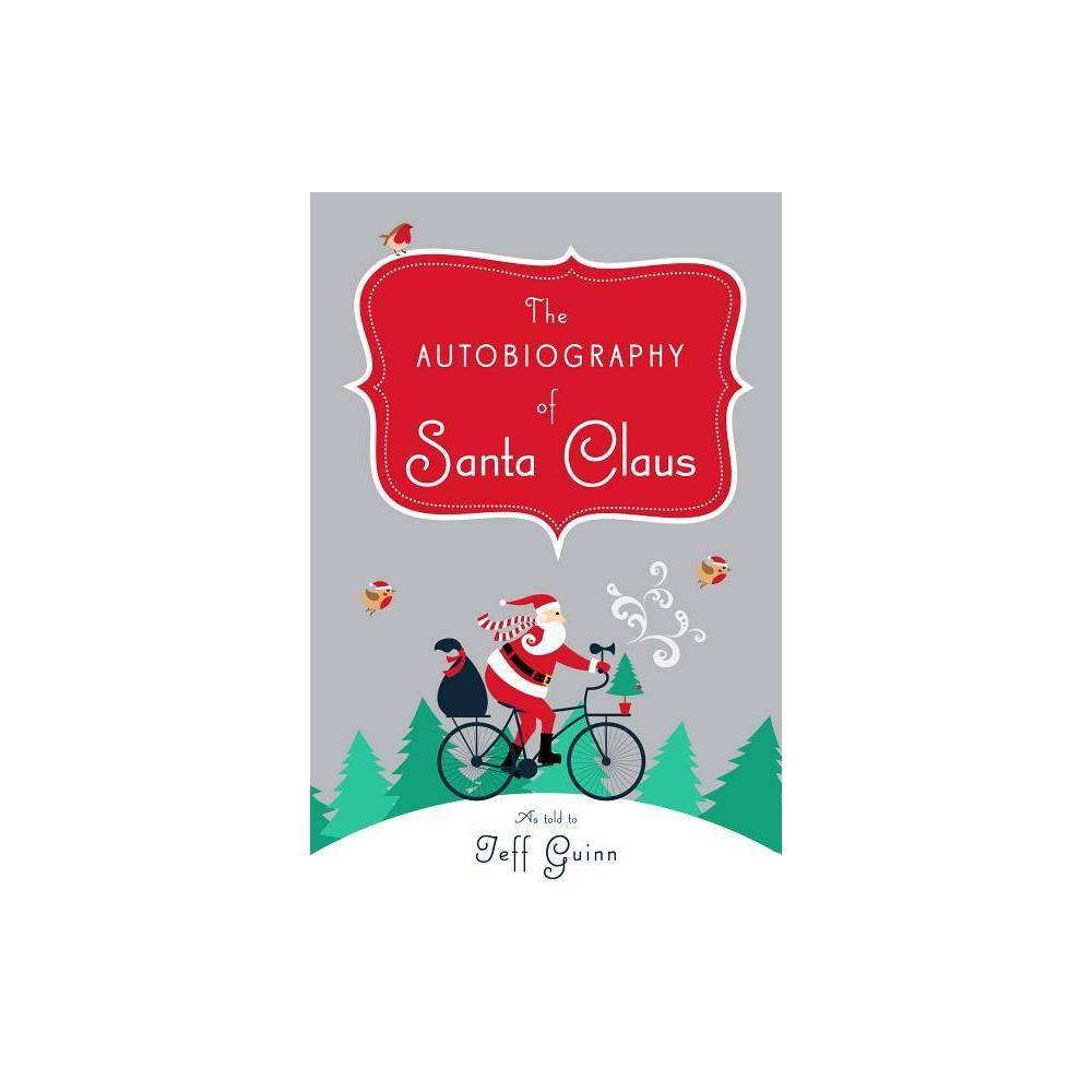 The Autobiography of Santa Claus - (Christmas Chronicles Series/The Santa) by Jeff Guinn (Hardcover) Cheap