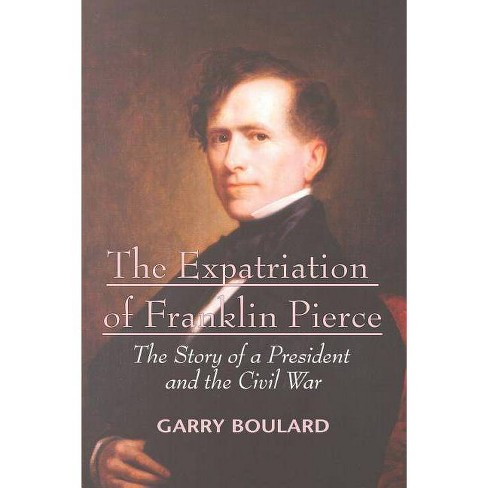 The Expatriation of Franklin Pierce - by  Garry Boulard (Paperback) - image 1 of 1