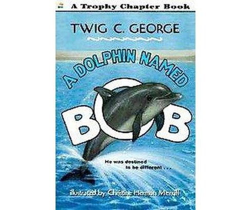 Dolphin Named Bob (Paperback) (Twig C. George & Christine Herman Merrill) - image 1 of 1