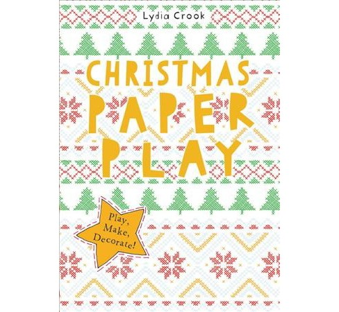 Christmas Paper Play : Play, Make, Decorate! (Paperback) (Lydia Crook) - image 1 of 1