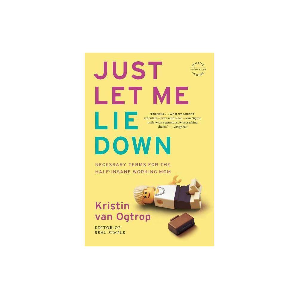 Just Let Me Lie Down By Kristin Van Ogtrop Paperback