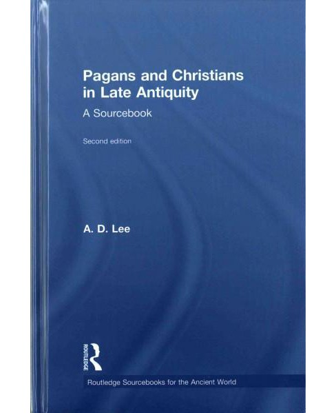 Pagans and Christians in Late Antiquity : A Sourcebook (Revised) (Hardcover) (A. D. Lee) - image 1 of 1