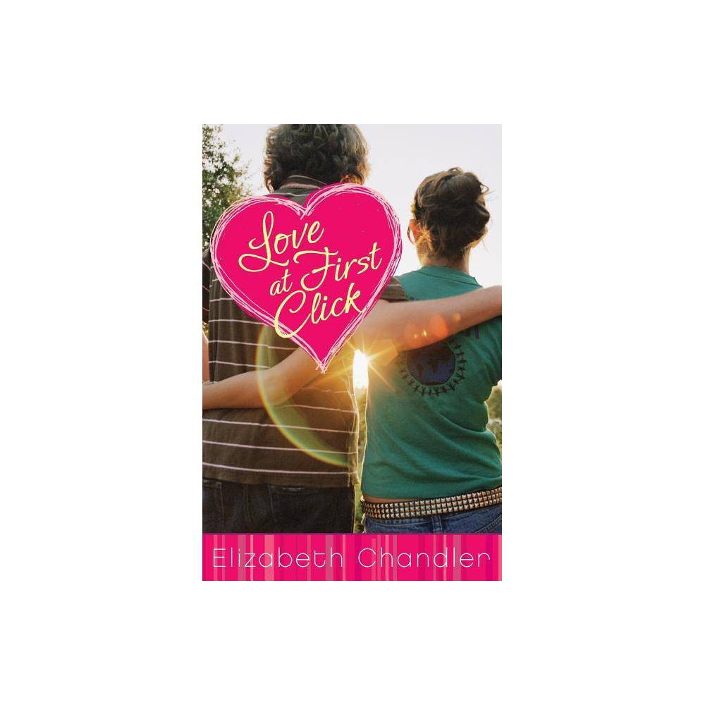 Love At First Click By Elizabeth Chandler Paperback