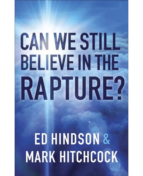 Can We Still Believe in the Rapture? (Paperback) (Ed Hindson & Mark Hitchcock) - image 1 of 1