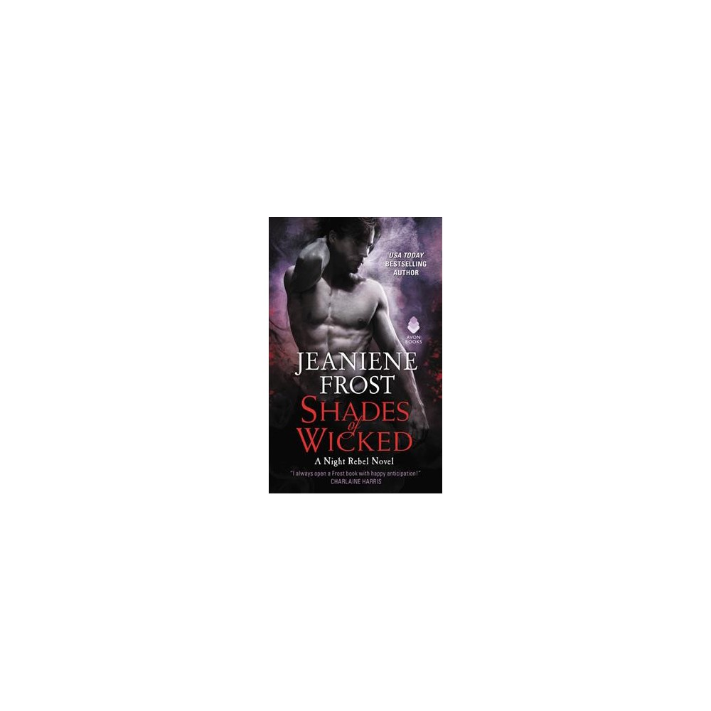 Shades of Wicked - (Night Rebel) by Jeaniene Frost (Paperback)