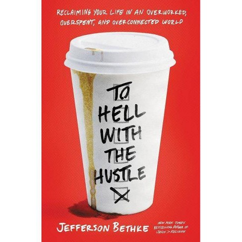To Hell with the Hustle - by Jefferson Bethke (Paperback) - image 1 of 1
