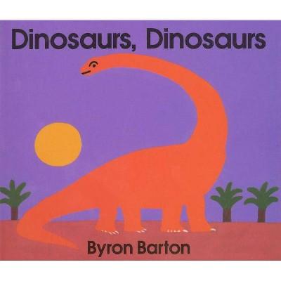 Dinosaurs, Dinosaurs Board Book - by Byron Barton (Board_book)