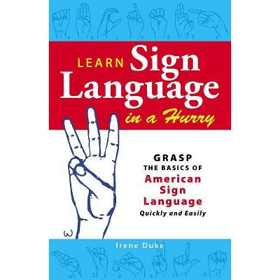 Learn Sign Language in a Hurry - by  Irene Duke (Paperback)