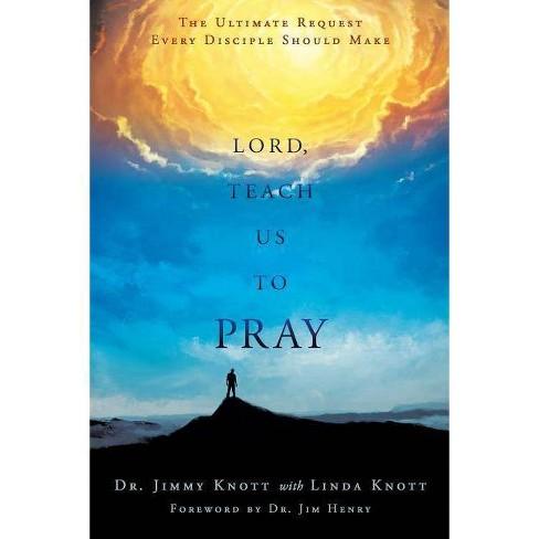 Lord, Teach Us to Pray - by  Dr Jimmy Knott & Linda Knott (Paperback) - image 1 of 1