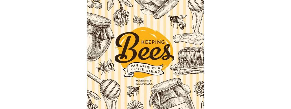 Keeping Bees : Choosing, Nurturing & Harvests (Paperback) (Pam Gregory & Claire Waring)