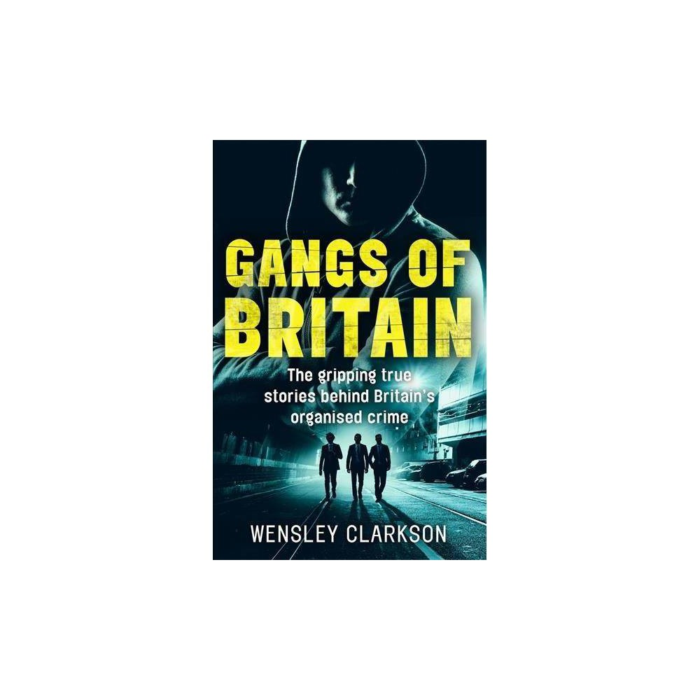 Gangs of Britain - by Wensley Clarkson (Paperback)