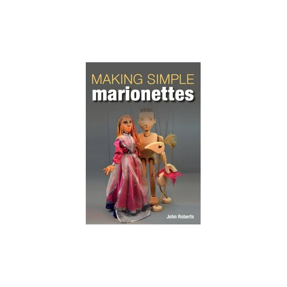 Making Simple Marionettes - by John Roberts (Paperback)