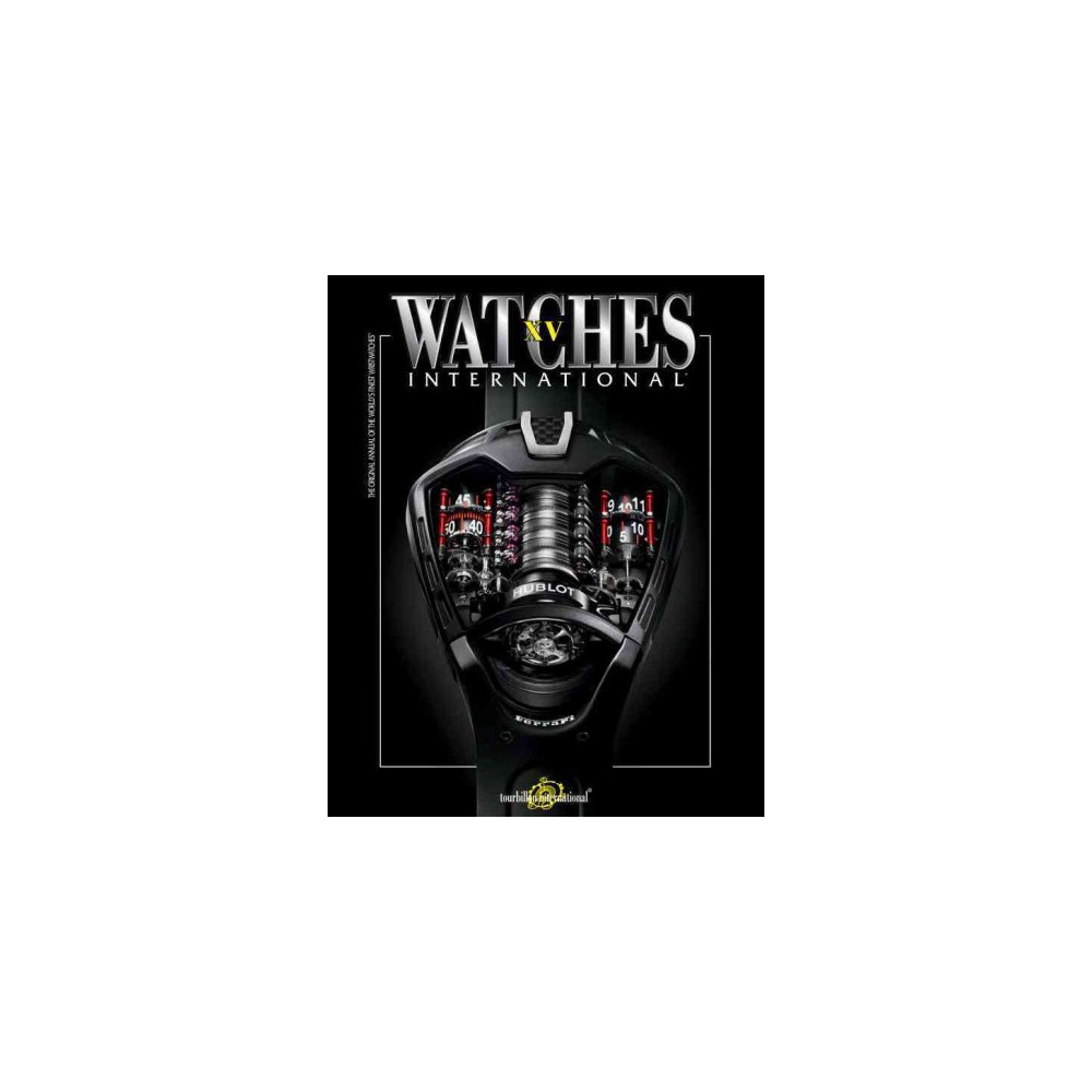 Watches International Volume XV - (Paperback) Showcasing the latest masterpieces from leading manufacturers, this is the most comprehensive and current guide on watches available. Now in its fifteenth edition, Watches International showcases the latest watches from around the world, from every major watchmaker including Audemars Piguet, Breguet, Bvlgari, Hublot, Longines, Patek Philippe, Richard Mille, Tag Heuer, and Zenith.