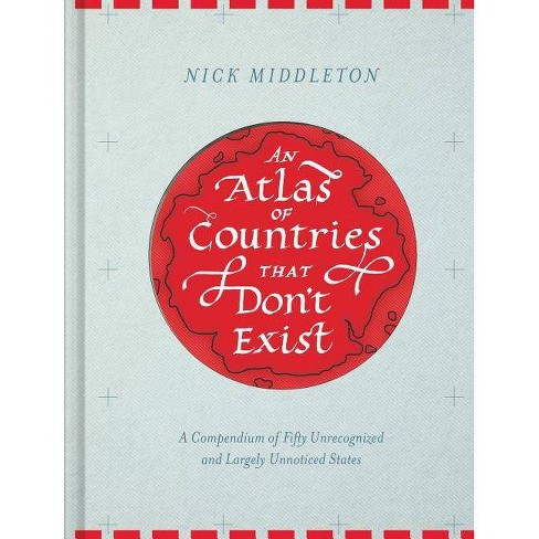An Atlas of Countries That Don't Exist - by  Nick Middleton (Hardcover) - image 1 of 1
