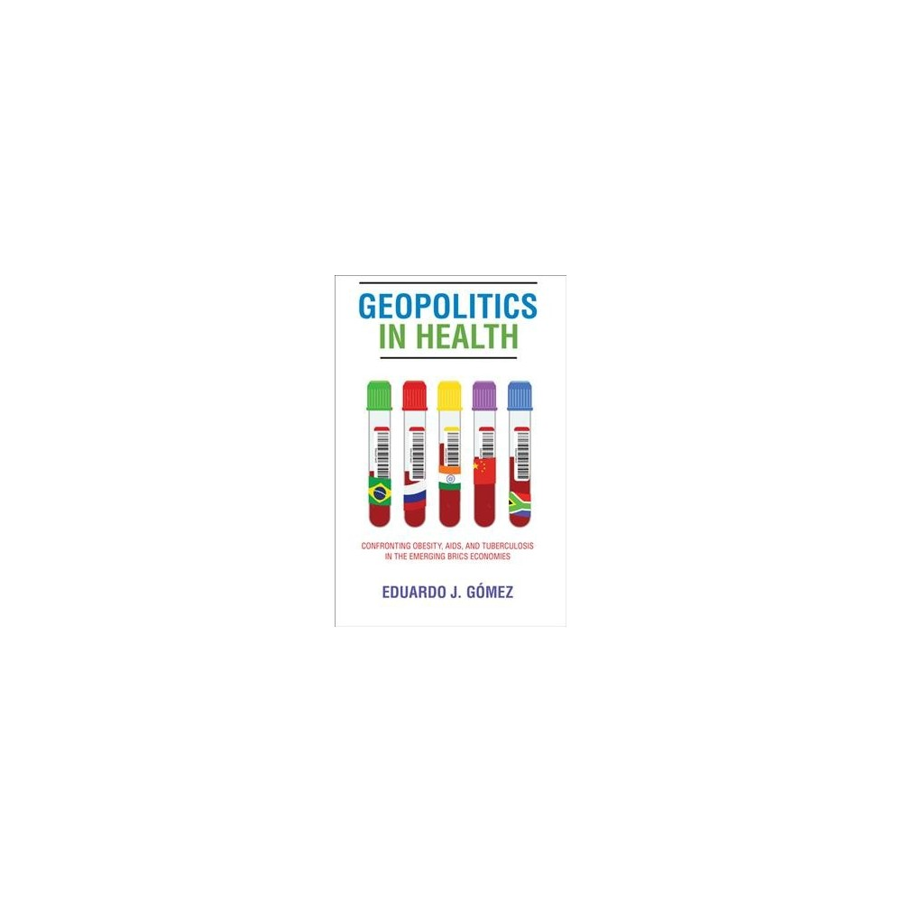 Geopolitics in Health : Confronting Obesity, Aids, and Tuberculosis in the Emerging Brics Economies Geopolitics in Health : Confronting Obesity, Aids, and Tuberculosis in the Emerging Brics Economies