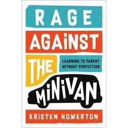 Rage Against the Minivan - by Kristen Howerton (Hardcover)