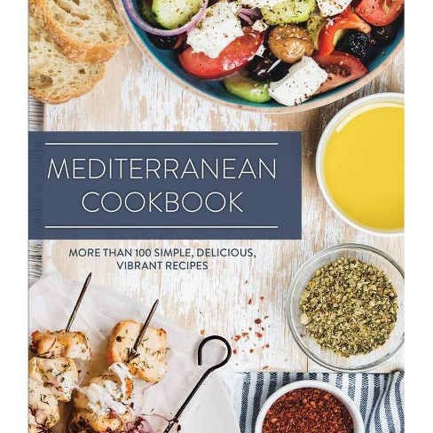 Mediterranean Cookbook: More Than 100 Simple, Delicious, Vibrant Recipes - (Hardcover) - image 1 of 1