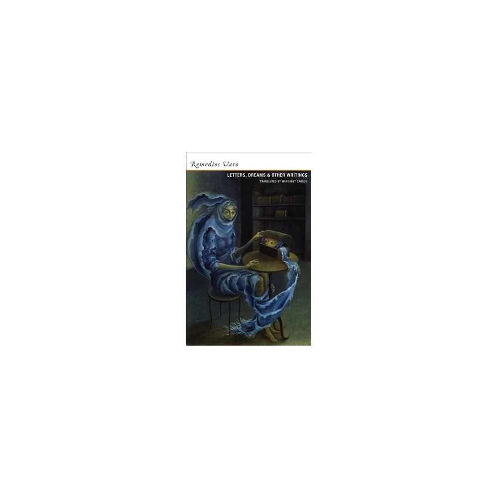 Letters, Dreams & Other Writings - by Remedios Varo (Paperback)