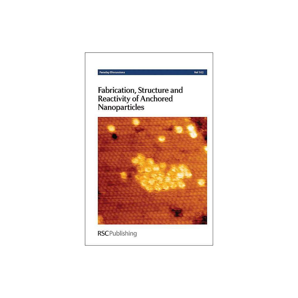 Fabrication, Structure and Reactivity of Anchored Nanoparticles - (Faraday Discussions) (Hardcover)