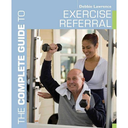 The Complete Guide to Exercise Referral - (Complete Guides) by  Debbie Lawrence (Paperback) - image 1 of 1