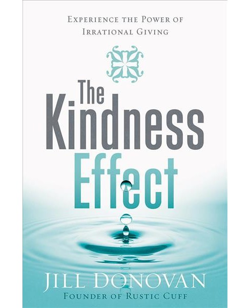 Kindness Effect : Experience the Power of Irrational Giving (Hardcover) (Jill Donovan) - image 1 of 1