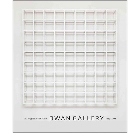 Dwan Gallery : Los Angeles to New York, 1959-1971 (Hardcover) (James Meyer) - image 1 of 1