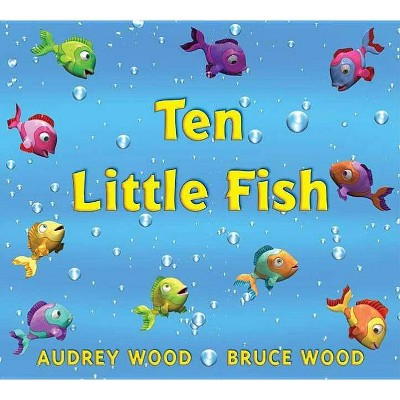 Ten Little Fish - by Audrey Wood (Hardcover)