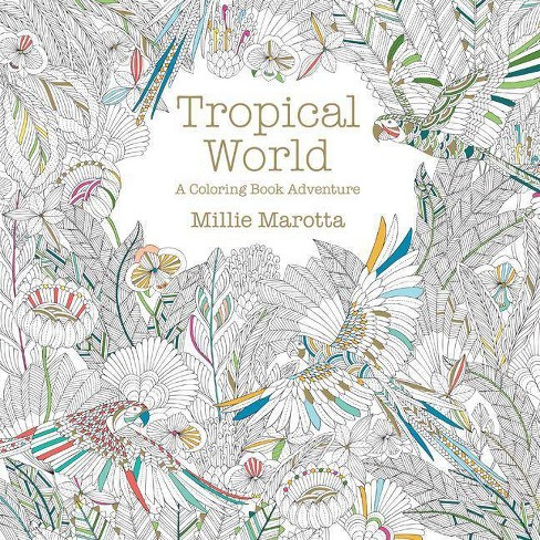 Tropical World Adult Coloring Book: A Coloring Book Adventure by Millie Marotta (Paperback) - image 1 of 1